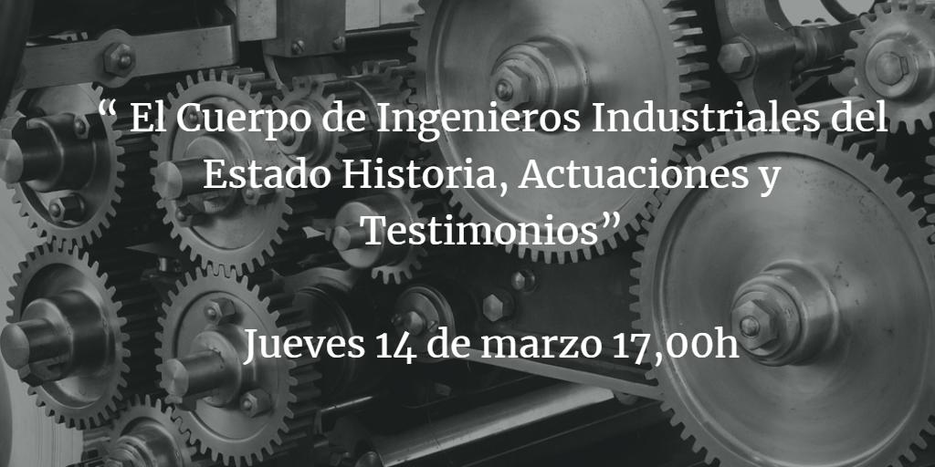 """"""" El Cuerpo de Ingenieros Industriales del Estado Historia, Actuaciones y Testimonios"""""""